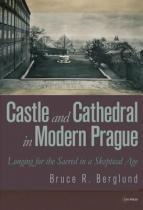 Central European University Press Castle and Cathedral in Modern Prague: Longing for the Sacred in a Skeptical Age -