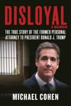 Skyhorse Publishing Disloyal: A Memoir : The True Story of the Former Personal Attorney to President Donald